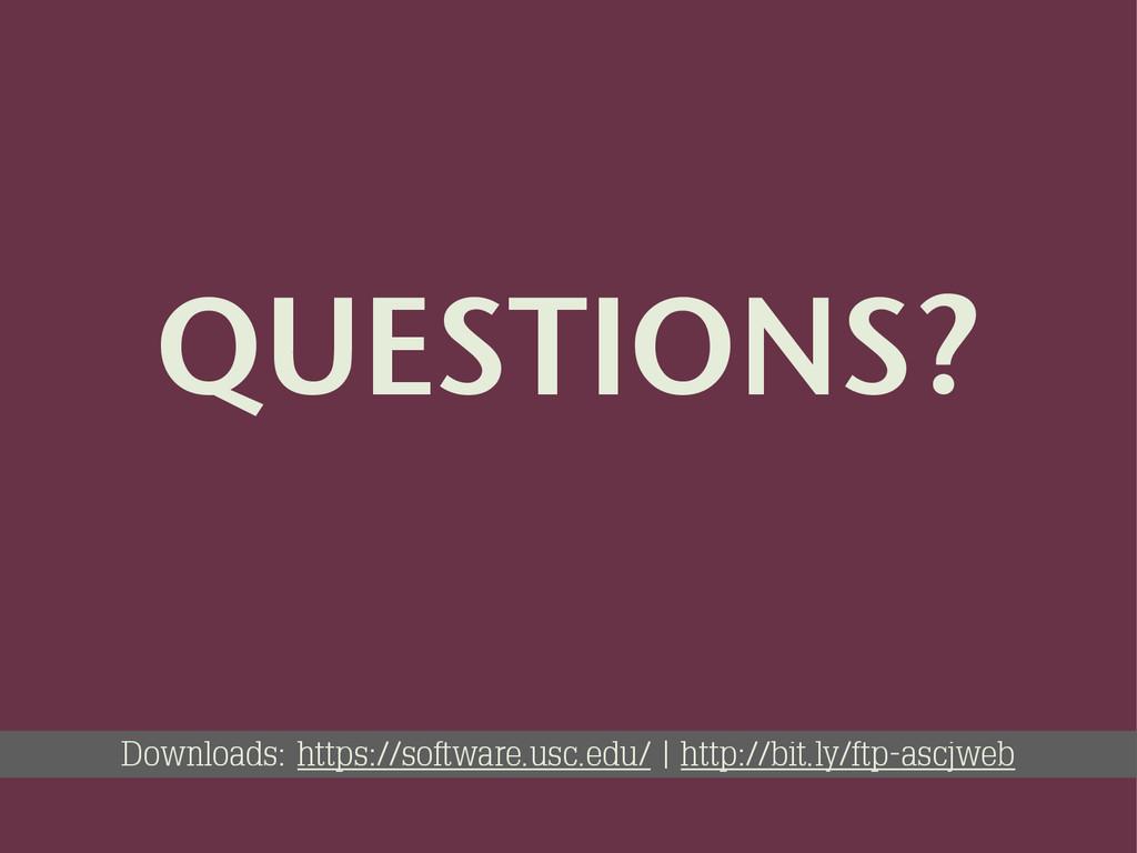 QUESTIONS? Downloads: https://software.usc.edu/...