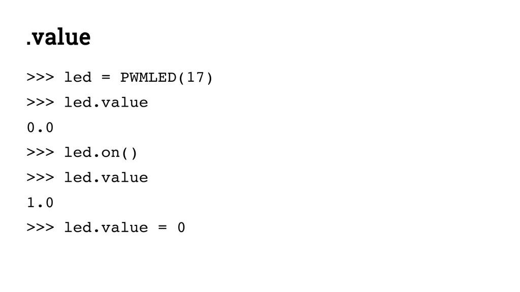 .value >>> led = PWMLED(17) >>> led.value 0.0 >...