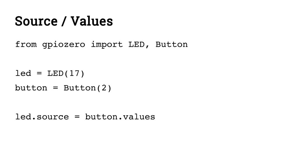 Source / Values from gpiozero import LED, Butto...