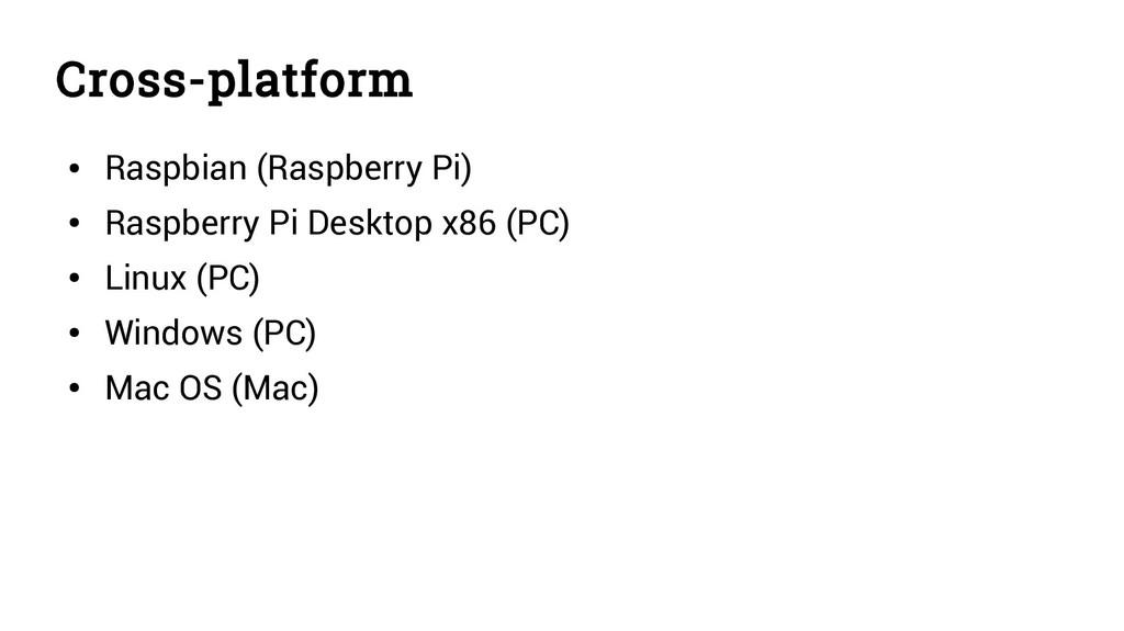 Cross-platform ● Raspbian (Raspberry Pi) ● Rasp...