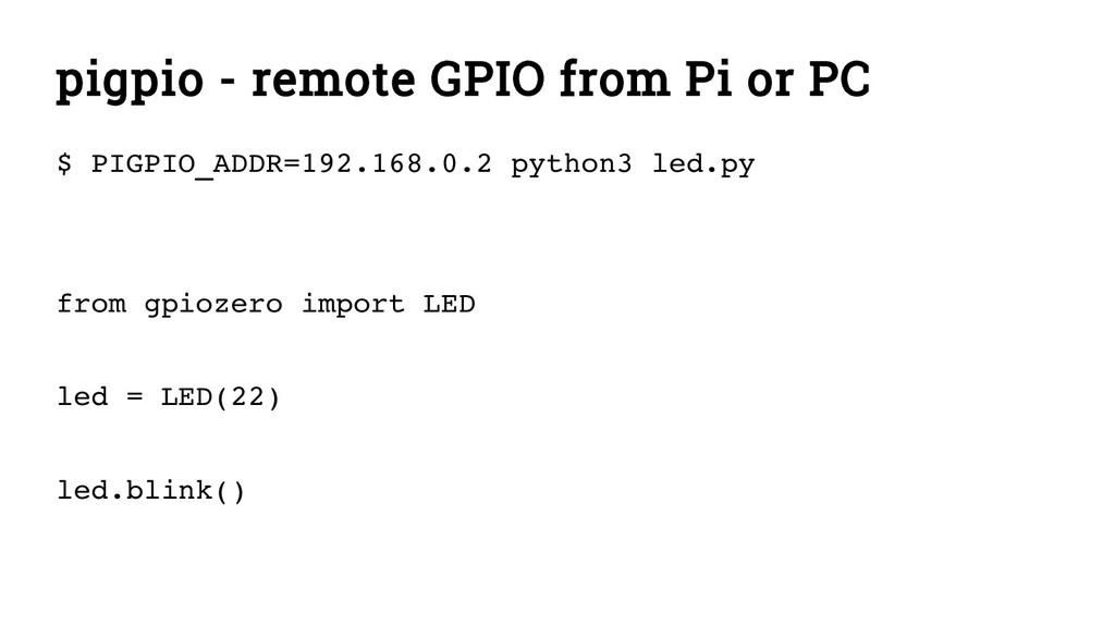 pigpio - remote GPIO from Pi or PC $ PIGPIO_ADD...