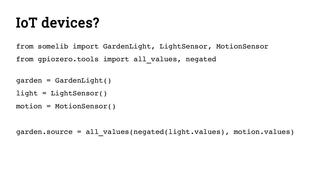 IoT devices? from somelib import GardenLight, L...