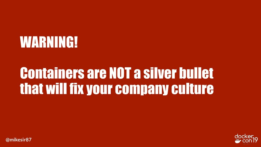 @mikesir87 WARNING! Containers are NOT a silver...
