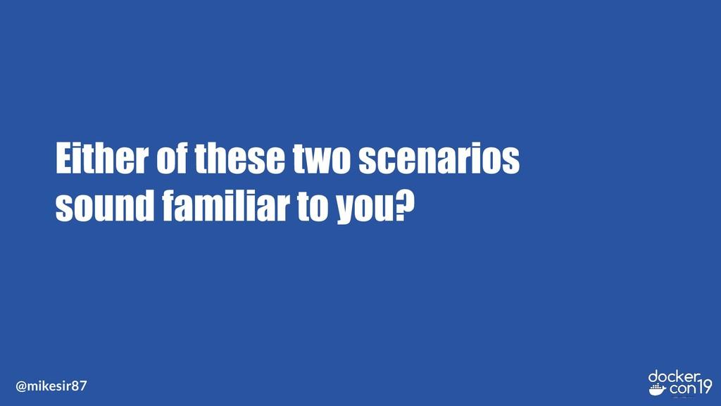 @mikesir87 Either of these two scenarios sound ...
