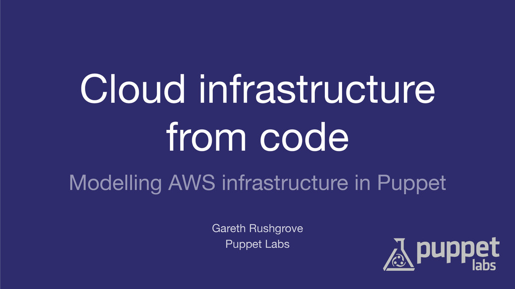 Cloud infrastructure  from code  Puppet Labs Ga...
