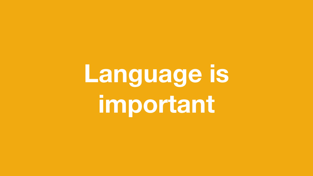 Language is important