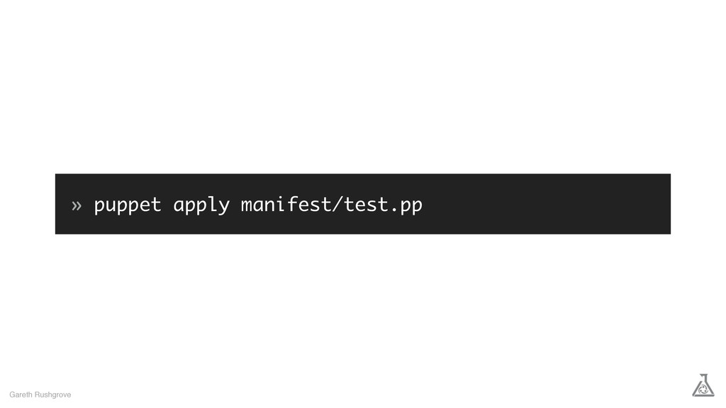 » puppet apply manifest/test.pp Gareth Rushgrove