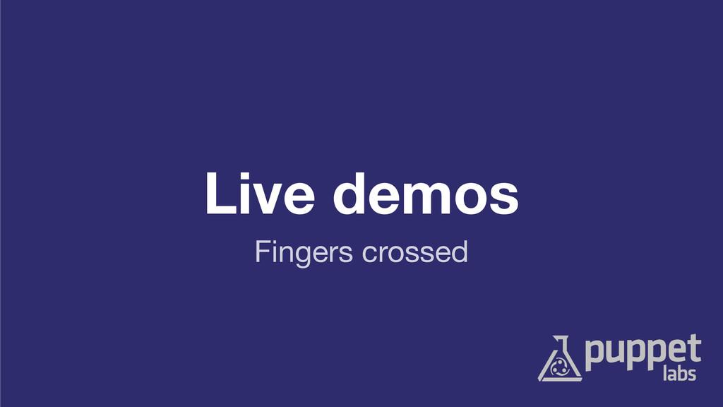 Live demos Fingers crossed