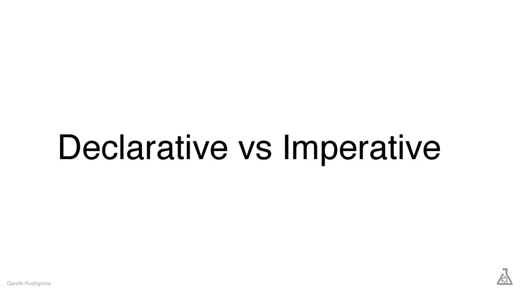 Declarative vs Imperative Gareth Rushgrove