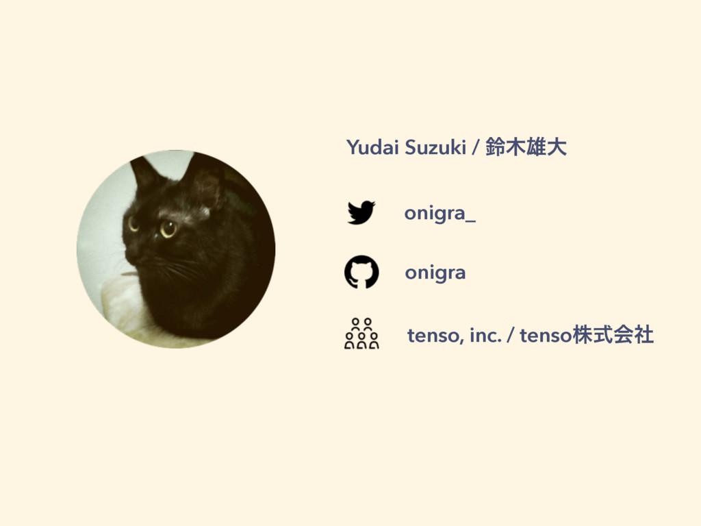 onigra Yudai Suzuki / ླ༤େ onigra_ tenso, inc. ...