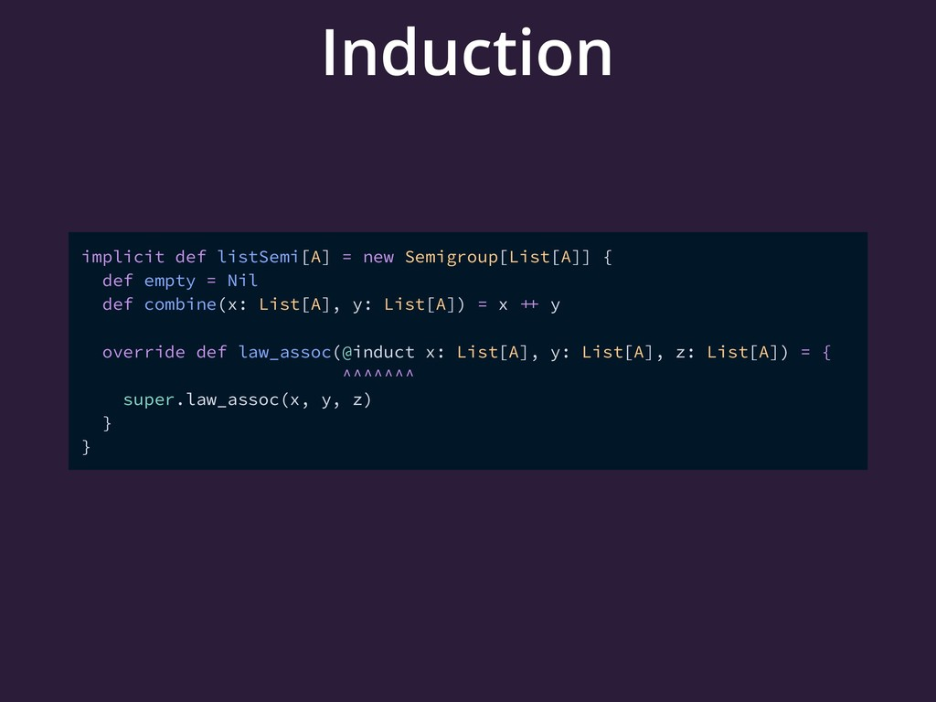 Induction implicit def listSemi[A] = new Semigr...