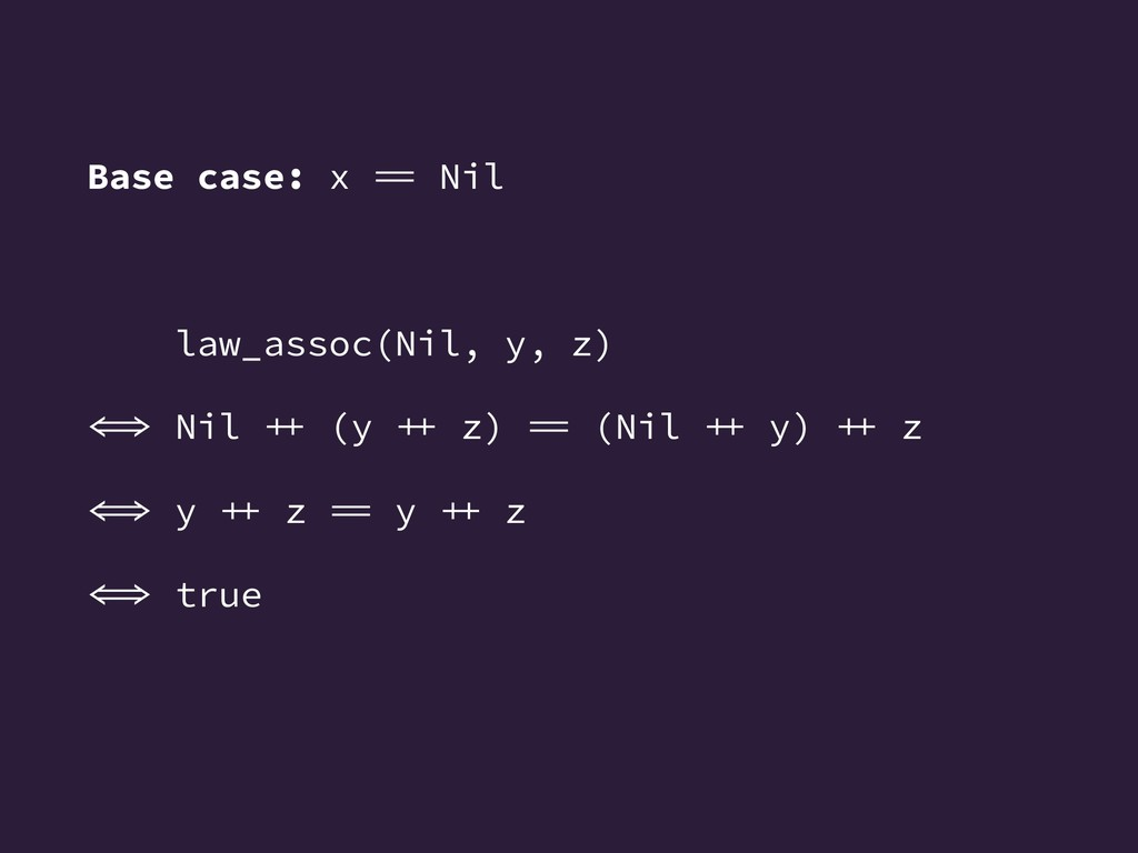 Base case: x  Nil law_assoc(Nil, y, z)  Nil ...