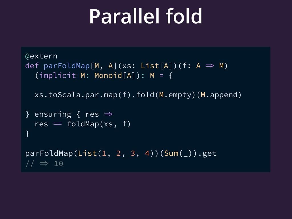 Parallel fold @extern def parFoldMap[M, A](xs: ...