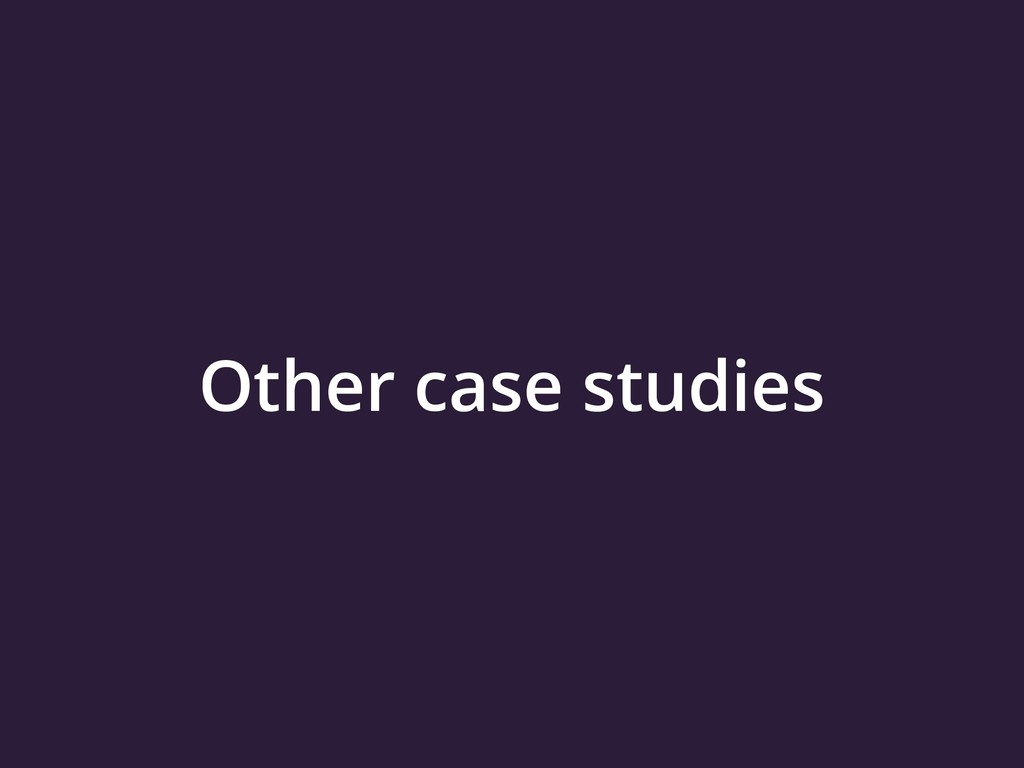 Other case studies