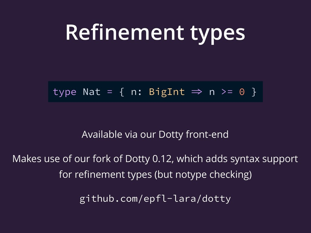 Refinement types type Nat = { n: BigInt  n >= 0...