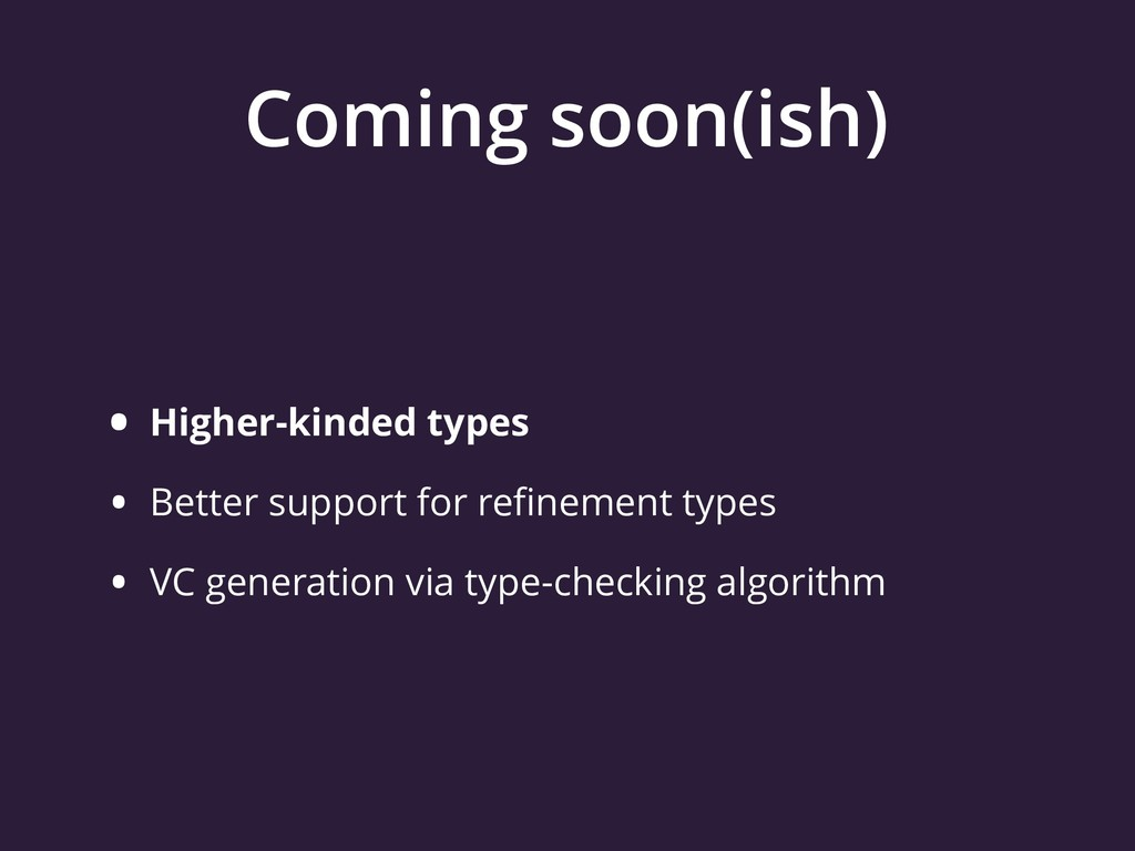 Coming soon(ish) • Higher-kinded types • Better...