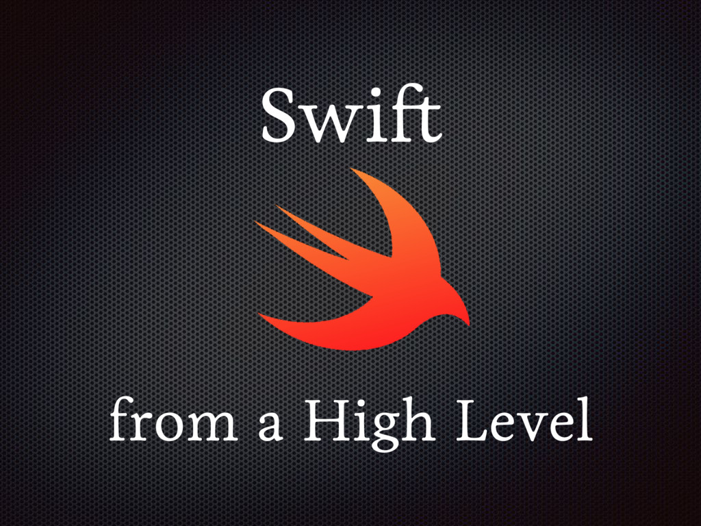 Swift from a High Level