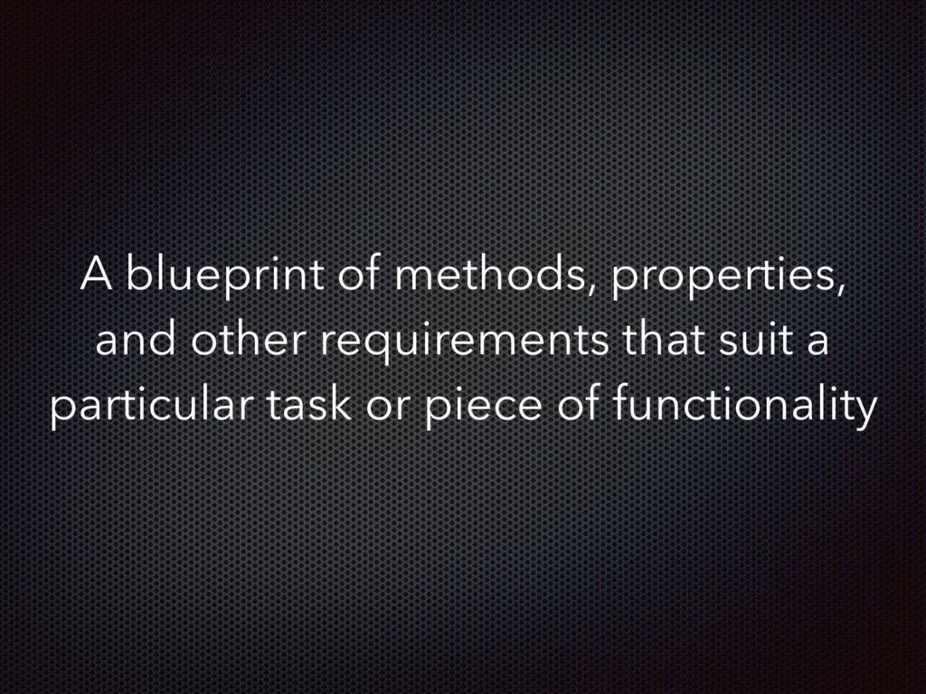 A blueprint of methods, properties, and other r...