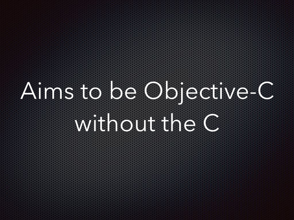 Aims to be Objective-C without the C