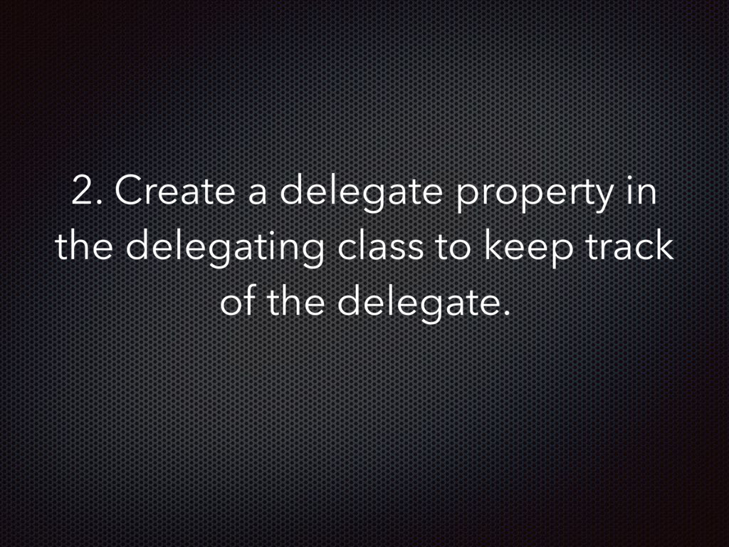 2. Create a delegate property in the delegating...