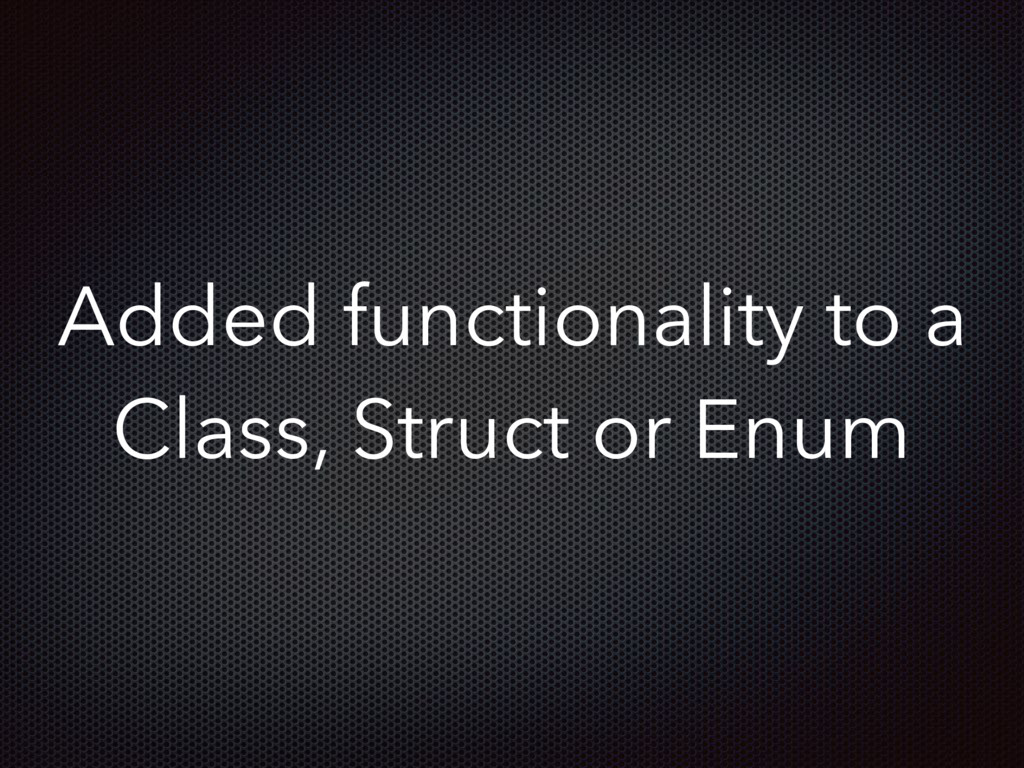 Added functionality to a Class, Struct or Enum