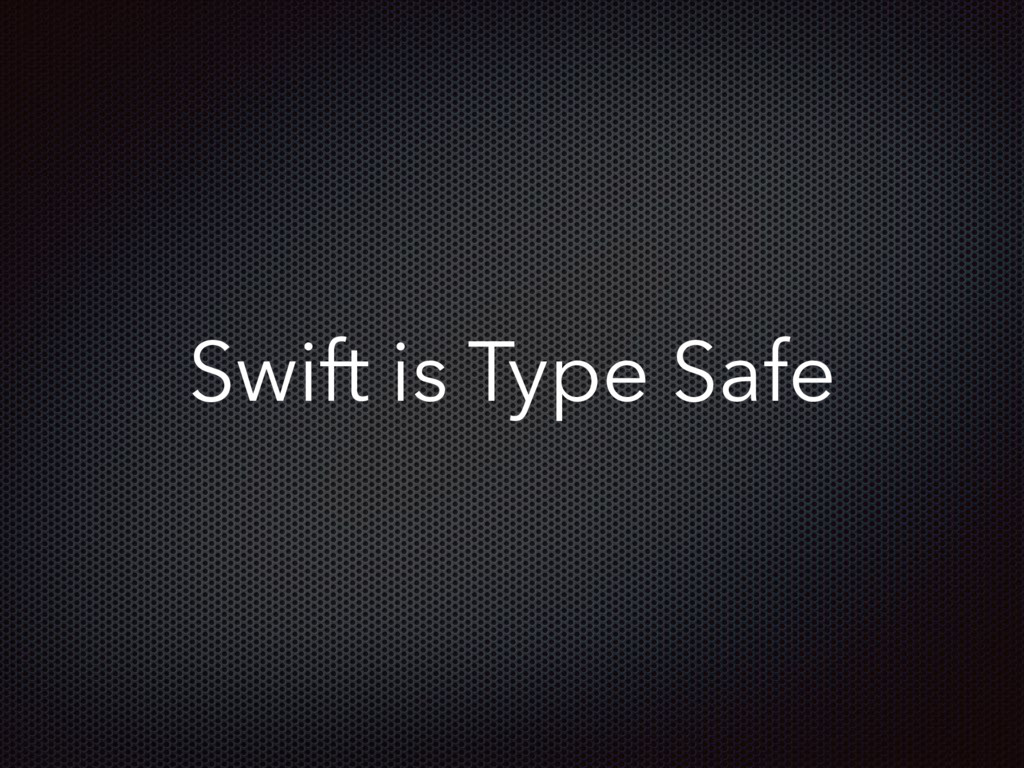 Swift is Type Safe