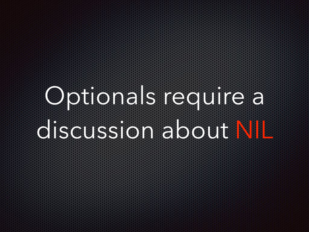 Optionals require a discussion about NIL