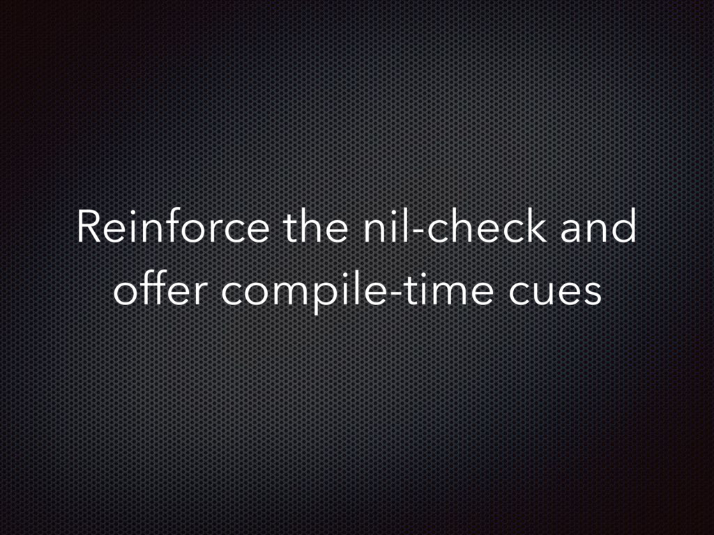 Reinforce the nil-check and offer compile-time ...