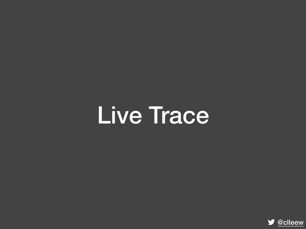 @clleew Live Trace