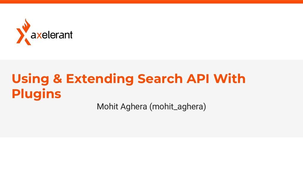 1 axelerant.com Using & Extending Search API Wi...