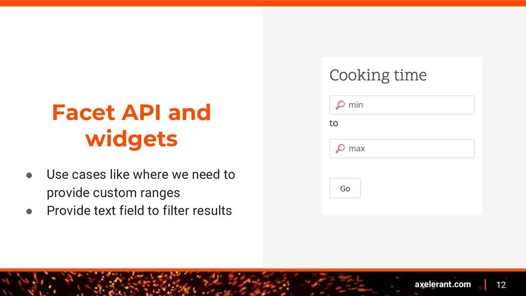 12 axelerant.com Facet API and widgets ● Use ca...
