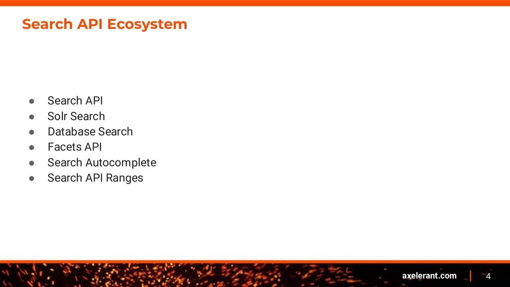 4 axelerant.com Search API Ecosystem ● Search A...