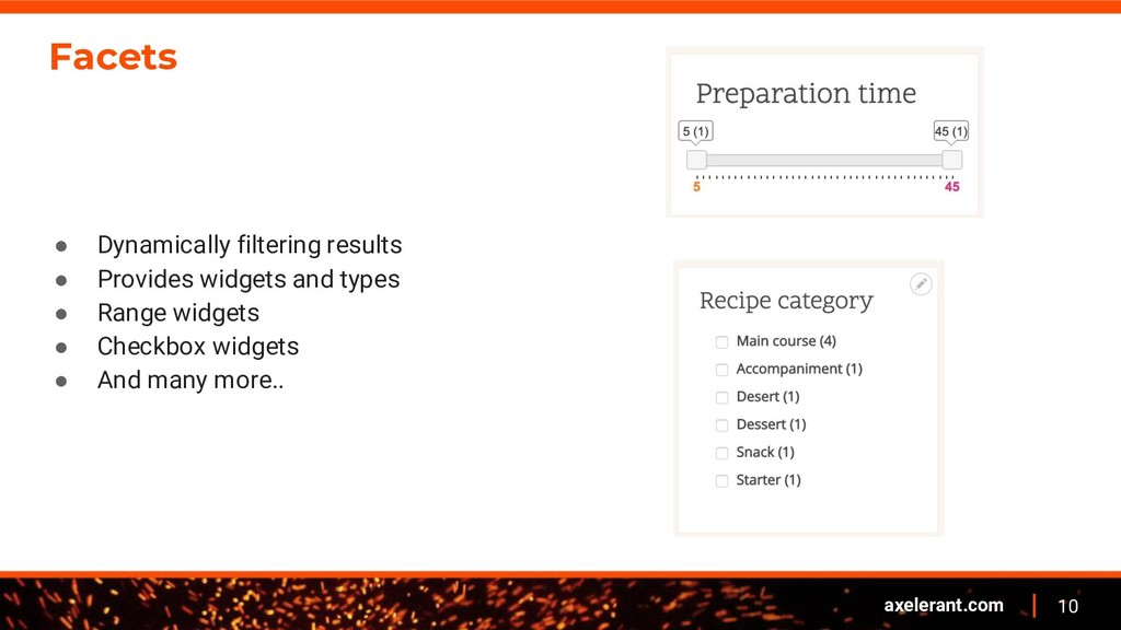 10 axelerant.com Facets ● Dynamically filtering...