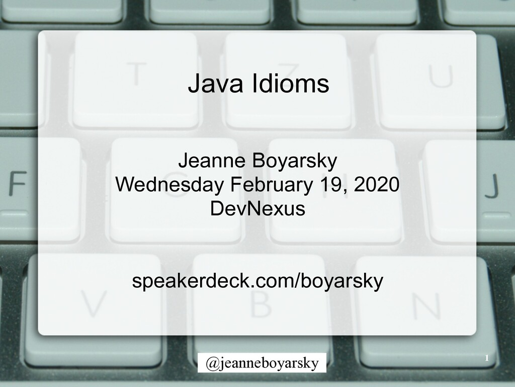 @jeanneboyarsky 1 Java Idioms Jeanne Boyarsky W...