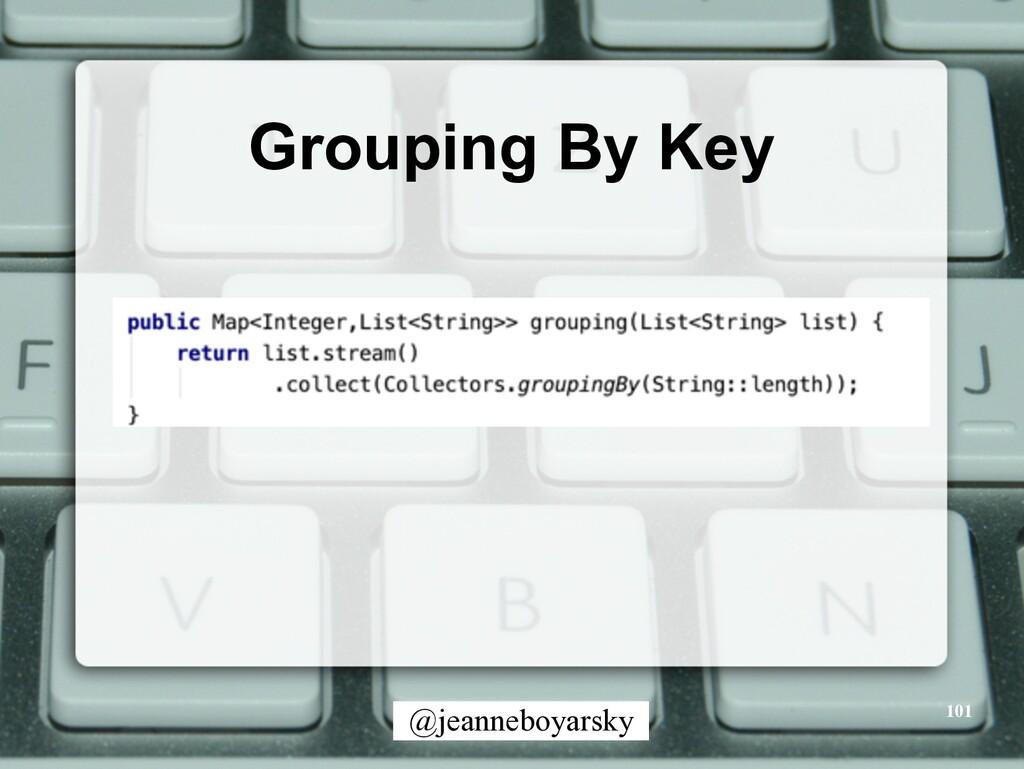 @jeanneboyarsky Grouping By Key 101