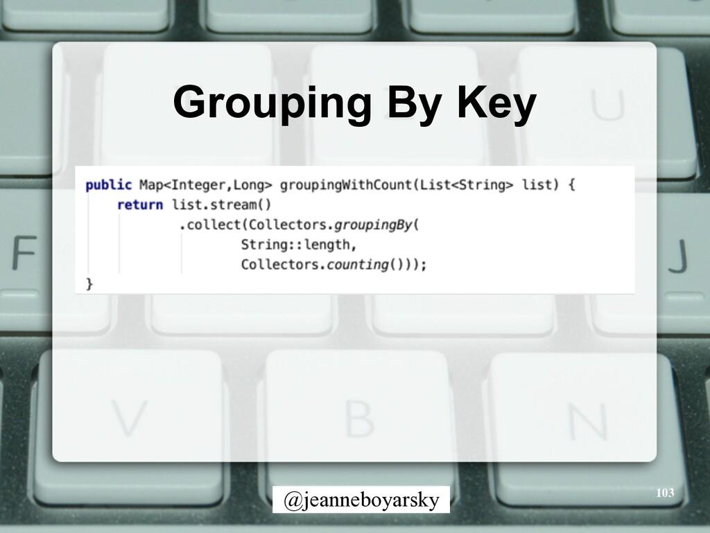 @jeanneboyarsky Grouping By Key 103