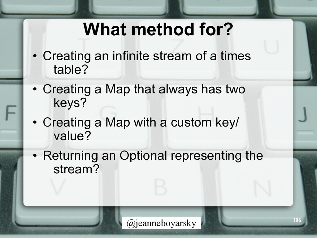 @jeanneboyarsky What method for? • Creating an ...