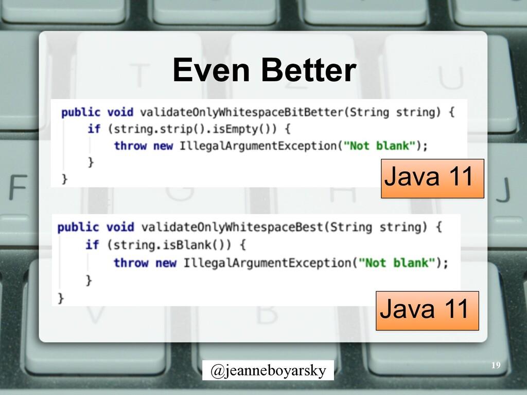 @jeanneboyarsky Even Better 19 Java 11 Java 11