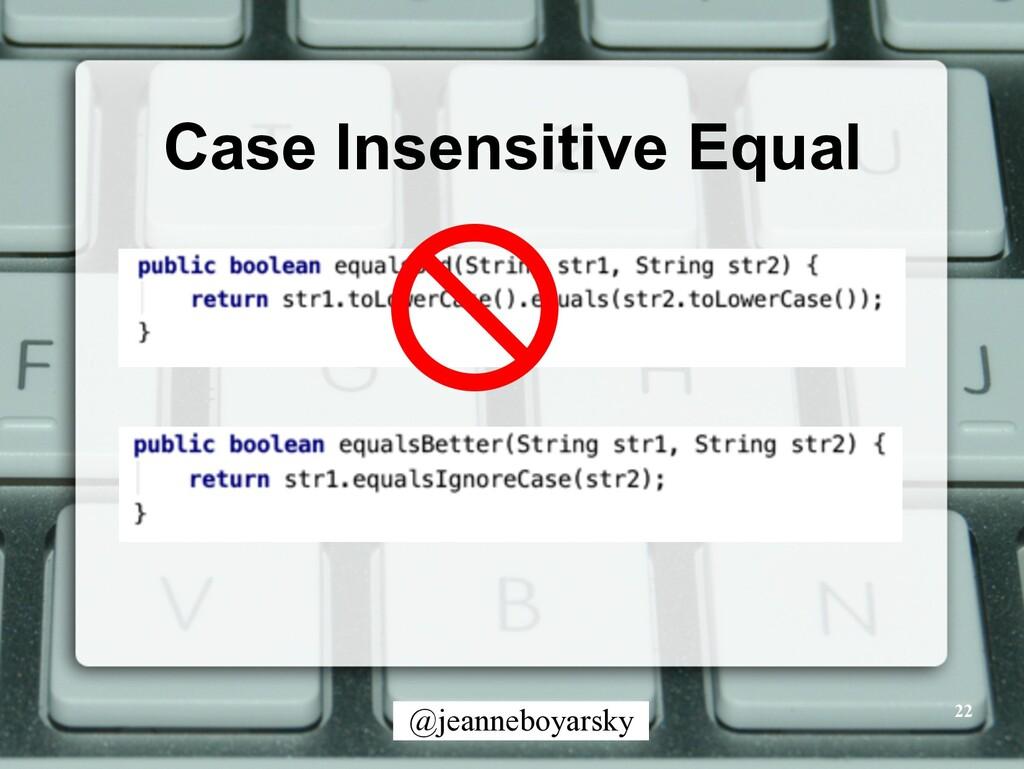 @jeanneboyarsky Case Insensitive Equal 22