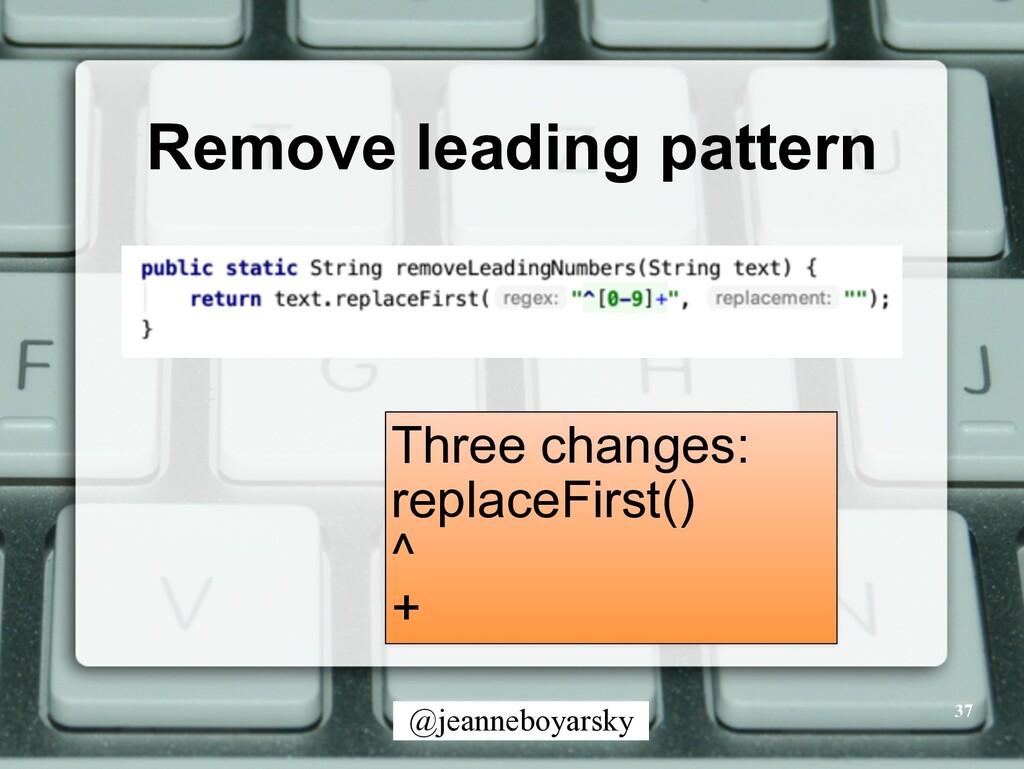 @jeanneboyarsky Remove leading pattern 37 Three...