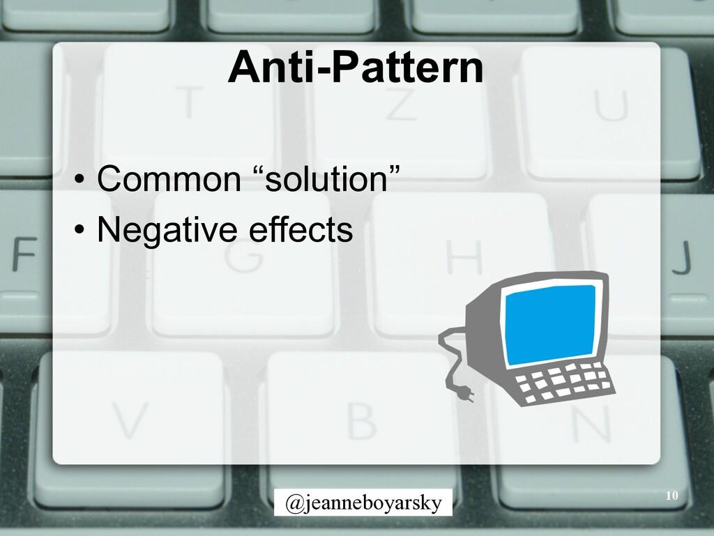 "@jeanneboyarsky Anti-Pattern • Common ""solution..."