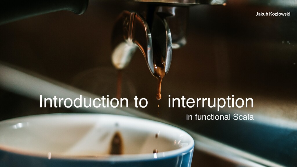 Introduction to interruption in functional Scal...