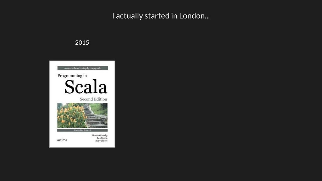 I actually started in London... 2015