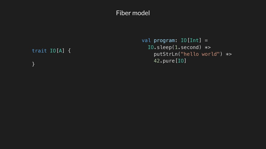 Fiber model val program: IO[Int] = IO.sleep(1.s...