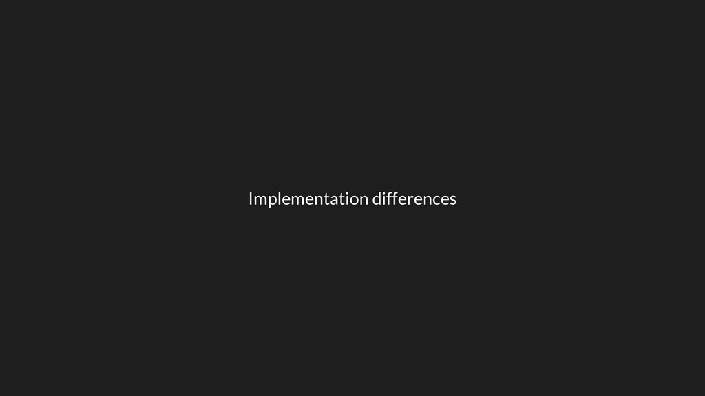 Implementation differences