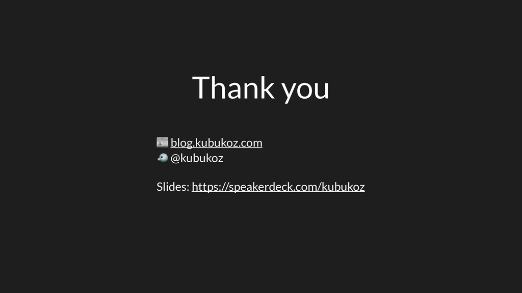 Thank you  blog.kubukoz.com  @kubukoz Slides: h...