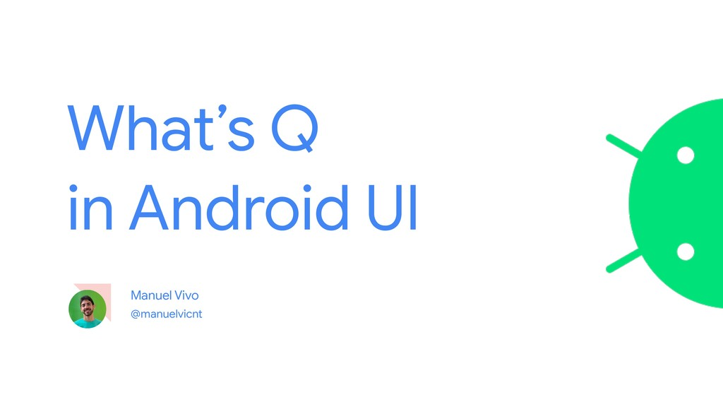 What's Q   in Android UI @manuelvicnt Manuel Vi...