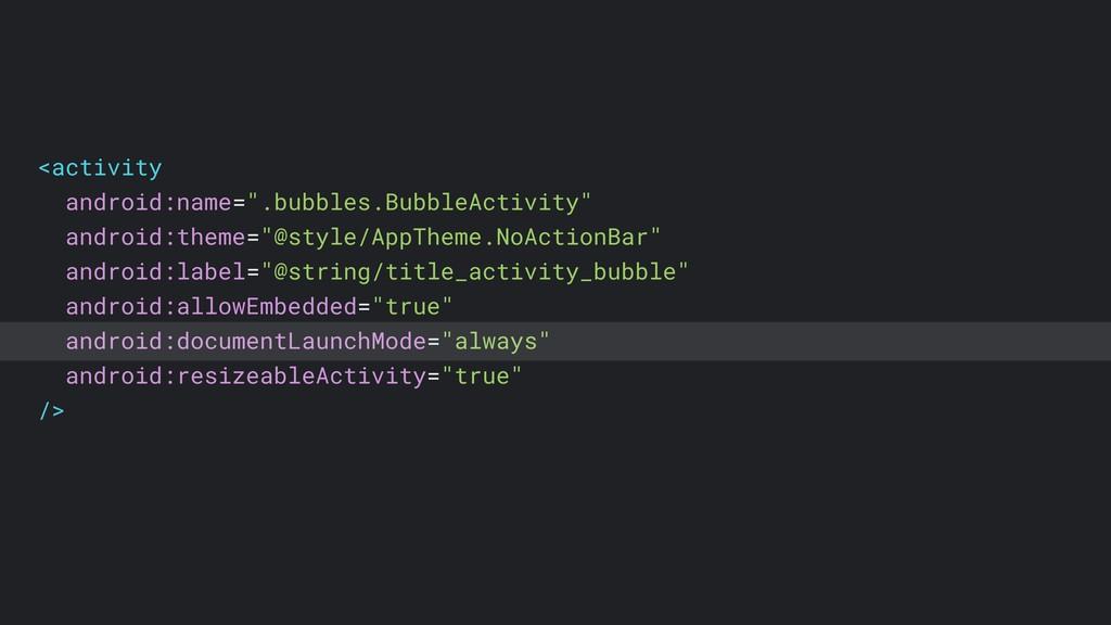 "<activity android:name="".bubbles.BubbleActivity..."