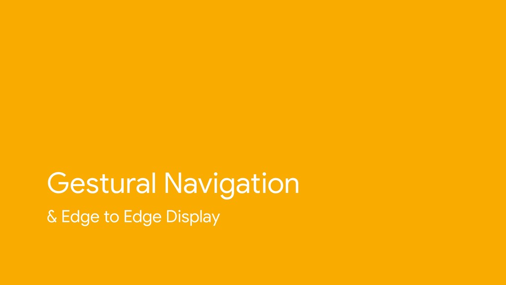 & Edge to Edge Display Gestural Navigation