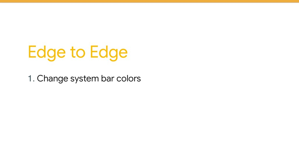Edge to Edge 1. Change system bar colors